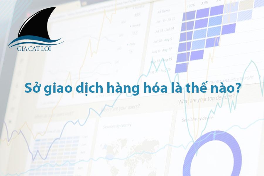 Sở giao dịch hàng hóa là thế nào?